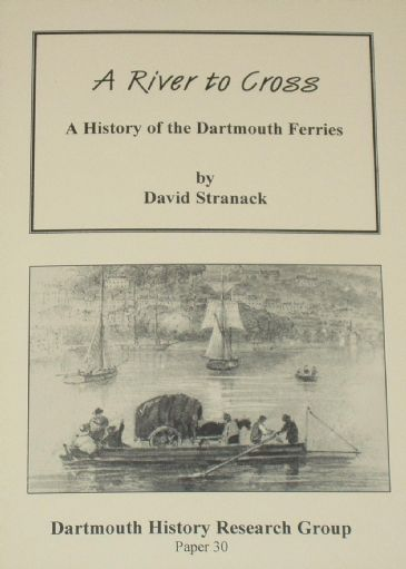 A River to Cross, A History of the Dartmouth Ferries, by David Stranack